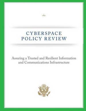 Cyberspace Policy Review: Assuring a Trusted and Resilient Information and Communications Infrastructure
