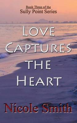 Love Captures the Heart: Book Three of the Sully Point Series