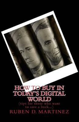 How to Buy in Today's Digital World: (Tips for Those Who Want to Save a Buck)
