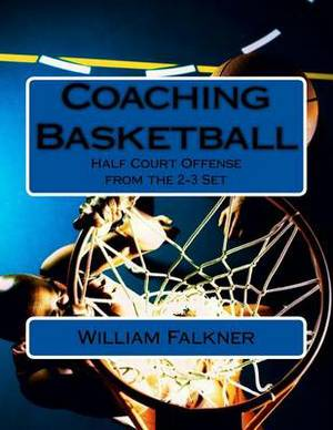 Coaching Basketball: Half Court Offense from the 2-3 Set