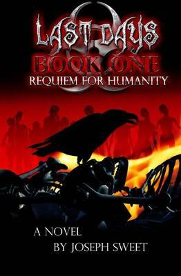 Last Days: Book One: Requiem for Humanity