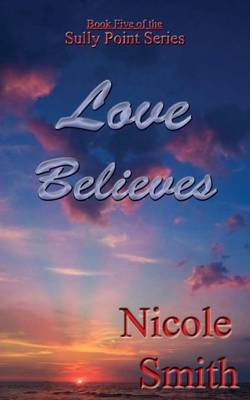 Love Believes: Book Five of the Sully Point Series
