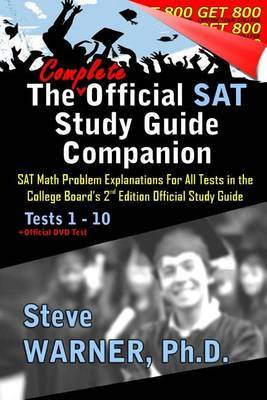 The Complete Official SAT Study Guide Companion: SAT Math Problem Explanations for All Tests in the College Board's 2nd Edition Official Study Guide