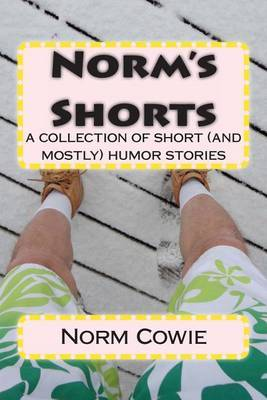 Norm's Shorts: A Collection of Short ... ...(and Mostly) Humor Stories