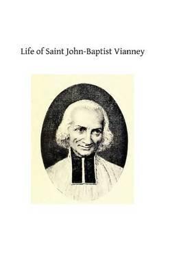 Life of Saint John-Baptist Vianney: Cure of Ars