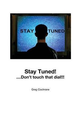 Stay Tuned!...Don 't Touch That Dial!