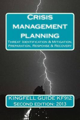 Kingfell Guide Kf912 - Second Edition: 2013: Crisis Management Planning