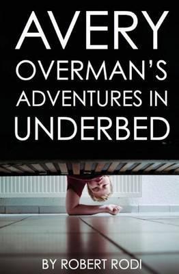 Avery Overman's Adventures in Underbed