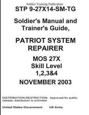 Soldier Training Publication Stp 9-27x14-SM-Tg Soldier's Manual and Trainer's Guide, Patriot System Repairer Mos 27x Skill Level 1, 2, 3 & 4