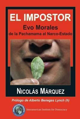 El Impostor: Evo Morales, de La Pachamama Al Narco-Estado