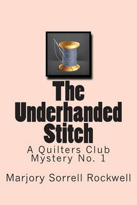 The Underhanded Stitch: A Quilters Club Mystery No. 1