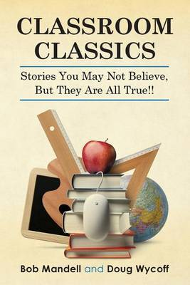 Classroom Classics: Stories You May Not Believe, But They Are All True!!