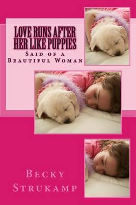 Love Runs After Her Like Puppies: A Lifetime Journey of Romance...Tainted Love...Tragedies...and Love of Family