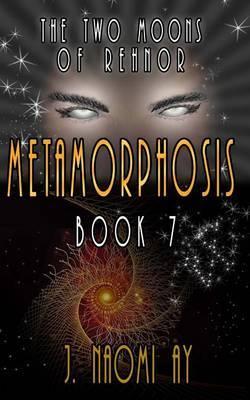 Metamorphosis: The Two Moons of Rehnor, Book 7