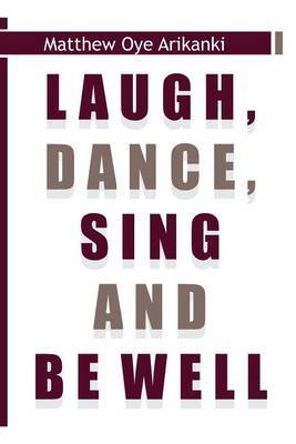 Laugh, Dance, Sing and Be Well