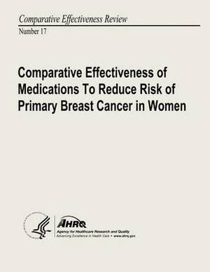 Comparative Effectiveness of Medications to Reduce Risk of Primary Breast Cancer in Women: Comparative Effectiveness Review Number 17