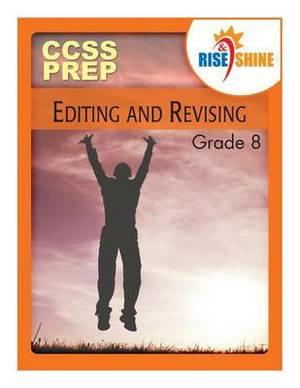 Rise & Shine Ccss Prep Grade 8 Editing and Revising