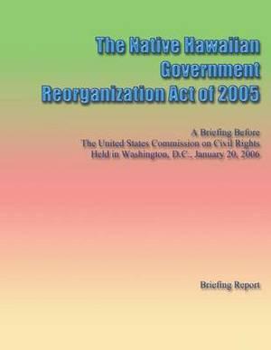 The Native Hawaiian Government Reorganization Act of 2005