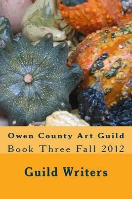Owen County Art Guild: Book Three Fall 2012