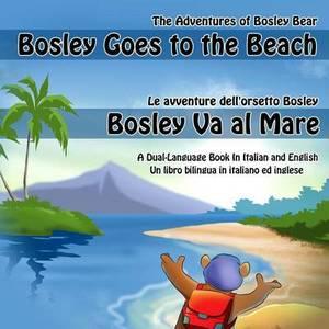 Bosley Goes to the Beach (Italian-English): A Dual Language Book in Italian and English