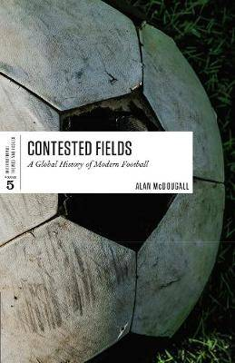 Contested Fields: A Global History of Modern Football