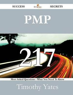 Pmp 217 Success Secrets - 217 Most Asked Questions on Pmp - What You Need to Know
