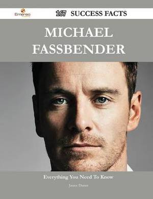 Michael Fassbender 167 Success Facts - Everything You Need to Know about Michael Fassbender