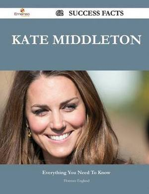 Kate Middleton 62 Success Facts - Everything You Need to Know about Kate Middleton