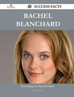 Rachel Blanchard 50 Success Facts - Everything You Need to Know about Rachel Blanchard