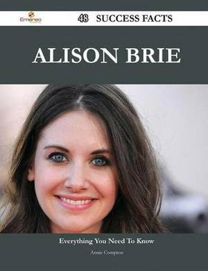 Alison Brie 48 Success Facts - Everything You Need to Know about Alison Brie