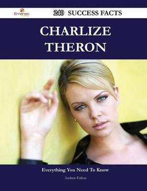Charlize Theron 240 Success Facts - Everything You Need to Know about Charlize Theron