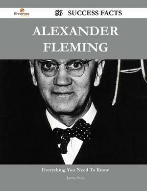 Alexander Fleming 56 Success Facts - Everything You Need to Know about Alexander Fleming
