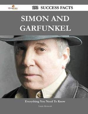 Simon and Garfunkel 192 Success Facts - Everything You Need to Know about Simon and Garfunkel