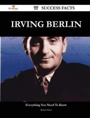 Irving Berlin 77 Success Facts - Everything You Need to Know about Irving Berlin