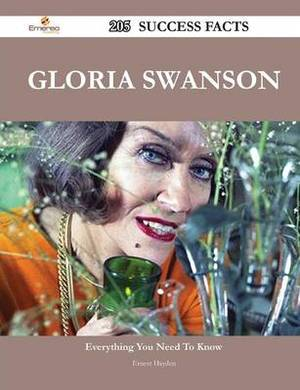 Gloria Swanson 205 Success Facts - Everything You Need to Know about Gloria Swanson
