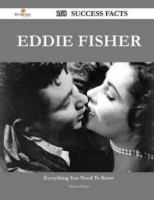 Eddie Fisher 168 Success Facts - Everything You Need to Know about Eddie Fisher