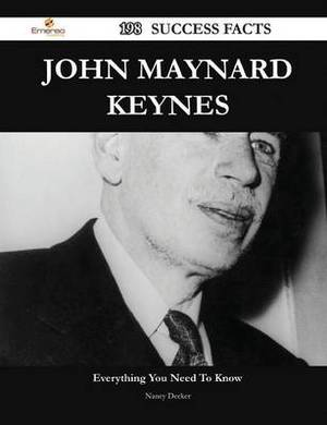 John Maynard Keynes 198 Success Facts - Everything You Need to Know about John Maynard Keynes