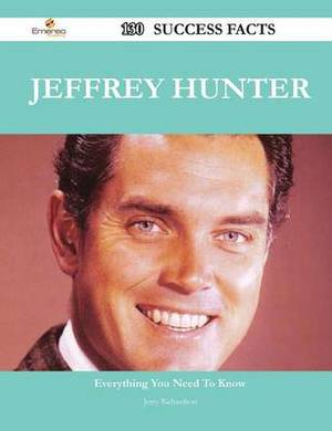Jeffrey Hunter 130 Success Facts - Everything You Need to Know about Jeffrey Hunter
