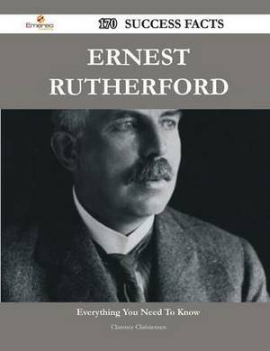Ernest Rutherford 170 Success Facts - Everything You Need to Know about Ernest Rutherford