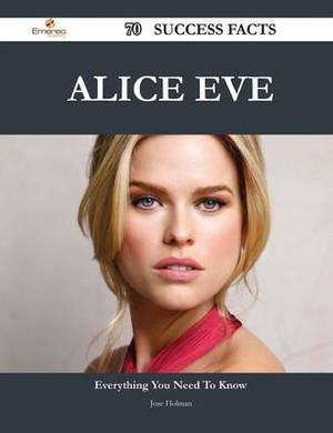 Alice Eve 70 Success Facts - Everything You Need to Know about Alice Eve