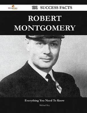 Robert Montgomery 191 Success Facts - Everything You Need to Know about Robert Montgomery