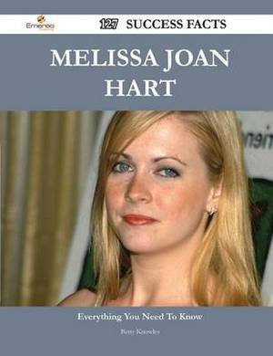 Melissa Joan Hart 127 Success Facts - Everything You Need to Know about Melissa Joan Hart