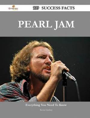 Pearl Jam 139 Success Facts - Everything You Need to Know about Pearl Jam