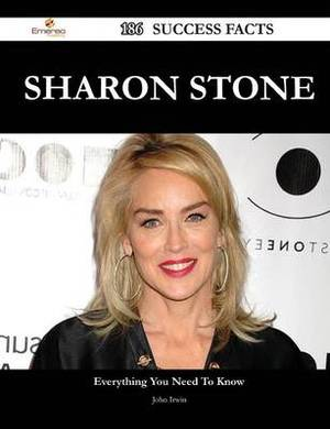 Sharon Stone 186 Success Facts - Everything You Need to Know about Sharon Stone