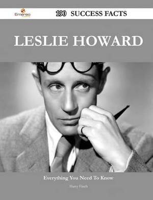 Leslie Howard 190 Success Facts - Everything You Need to Know about Leslie Howard
