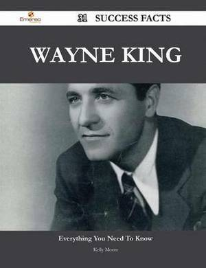 Wayne King 31 Success Facts - Everything You Need to Know about Wayne King