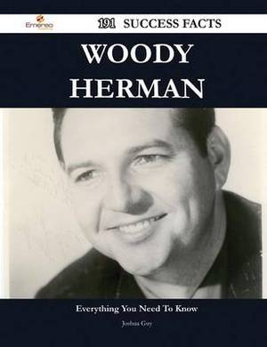 Woody Herman 191 Success Facts - Everything You Need to Know about Woody Herman