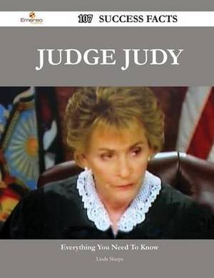 Judge Judy 107 Success Facts - Everything You Need to Know about Judge Judy