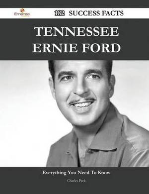 Tennessee Ernie Ford 182 Success Facts - Everything You Need to Know about Tennessee Ernie Ford