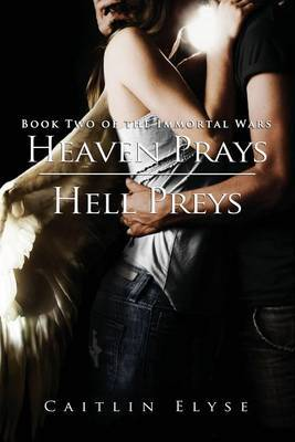 Heaven Prays, Hell Preys: Book Two of the Immortal Wars